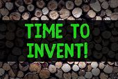 Conceptual Hand Writing Showing Time To Invent. Business Photo Showcasing Invention Of Something New poster