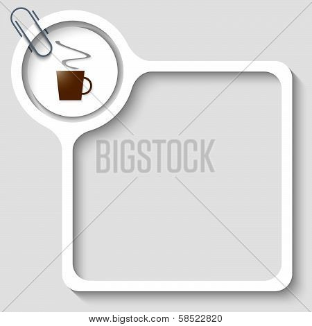 Text Frame For Any Text With Cup Of Coffee And Paper Clip