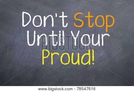 Don't stop until your proud