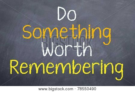Do something worth remembering