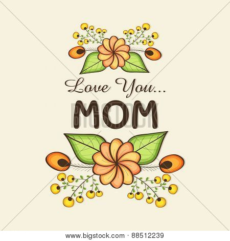 Flowers decorated greeting card with text Love You Mom for Happy Mother's Day celebration.