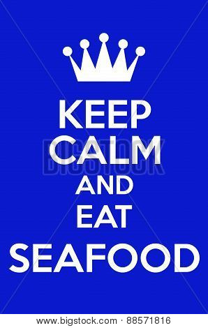 Keep Calm And Eat Seafood