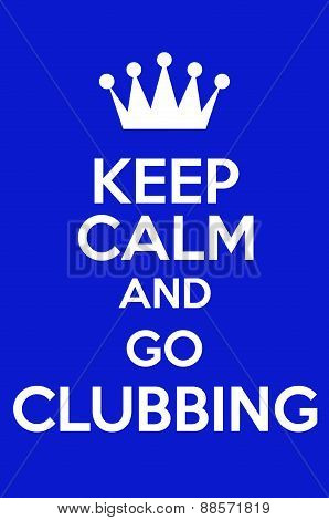 Keep Calm And Go Clubbing