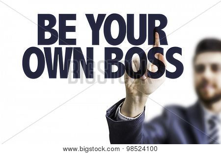 Business man pointing the text: Be Your Own Boss