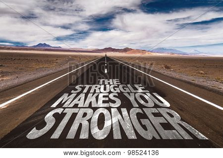 The Struggle Makes You Stronger written on desert road