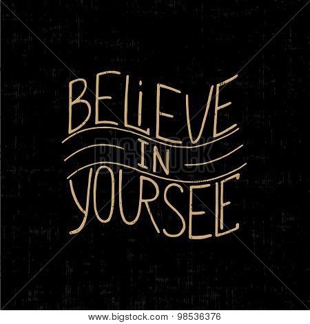 Believe in yourself on dark background