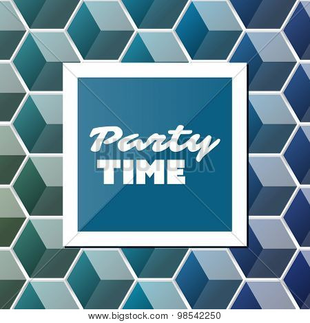 Party Time - Inspirational Quote, Slogan, Saying - Abstract Colorful Concept Illustration, Creative Design with Label and Background with Cubic Pattern