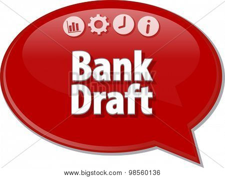 Speech bubble dialog illustration of business term saying Bank Draft