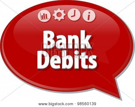 Speech bubble dialog illustration of business term saying Bank Debits