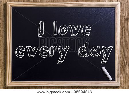 I Love Every Day