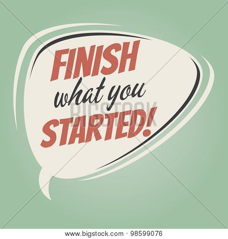 finish what you started retro speech balloon