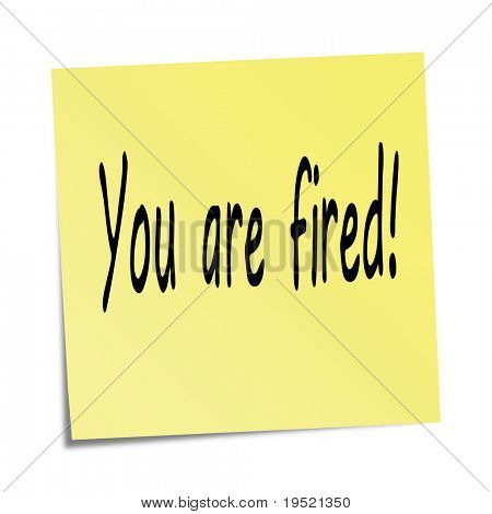 Sticky note - You are fired !