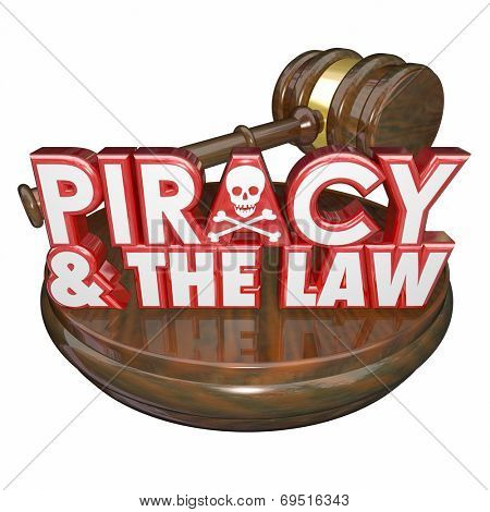 Piracy and the Law words on a judge's gavel for judgement against a criminal guilty of illegal downloads on internet torrent websites