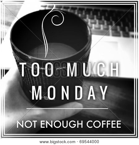 Inspirational Typographic Quote - Too much Monday not enough coffee