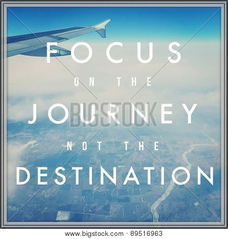 Inspirational Typographic Quote - FOCUS on the Journey not the Destination