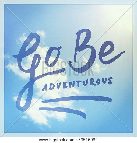 Inspirational Typographic Quote - Go be Adventurous