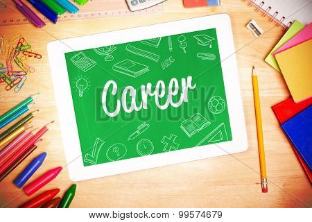 The word career and school doodles against students desk with tablet pc