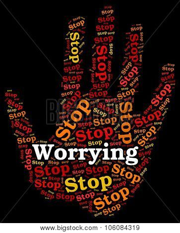 Stop Worrying Indicates Ill At Ease And Fearful