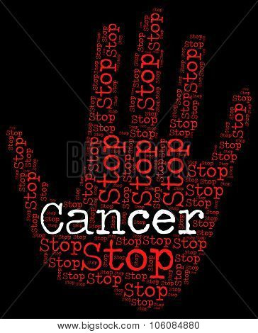Stop Cancer Means Cancerous Growth And Caution
