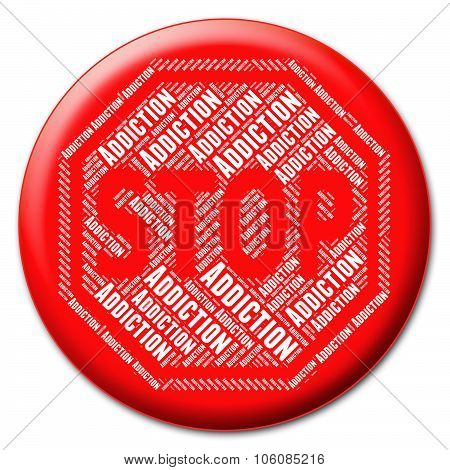 Stop Addiction Represents Warning Sign And Addicted