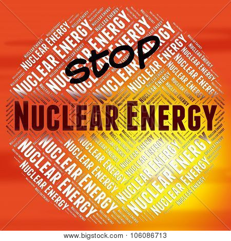 Stop Nuclear Energy Represents Power Source And Caution