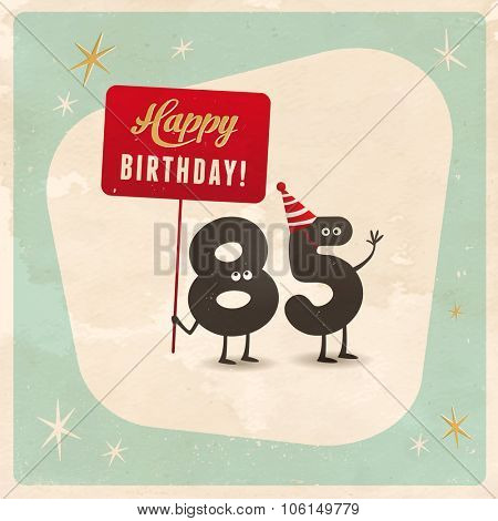 Vintage style funny 85th birthday Card  - Editable, grunge effects can be easily removed for a brand new, clean sign.