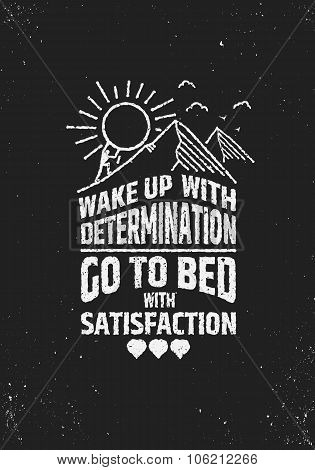 Wake uo with determination go to bed wit satisfaction inspiring poster.