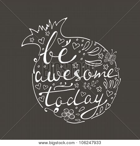 Be awesome today. Hand drawn quote lettering.