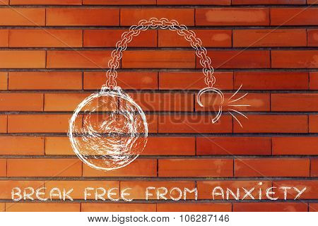 Broken Chain With Ball And Text Break Free From Anxiety