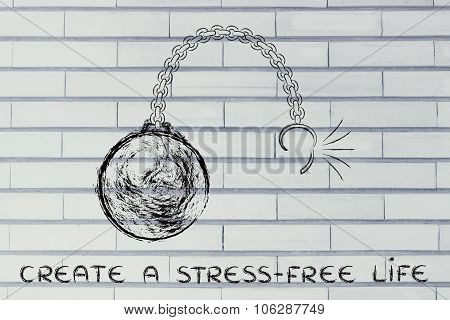 Broken Chain With Ball And Text Create A Stress-free Life