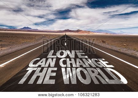 Love Can Change the World written on desert road