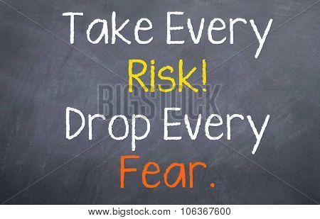 Take Every Risk...