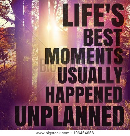 Inspirational Typographic Quote - Life's best moments usually happened unplanned