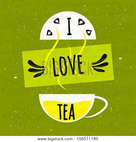 Juicy Colorful Typographical Poster With A Fragrant Hot Cup Of Tea. I Love Tea. Vector