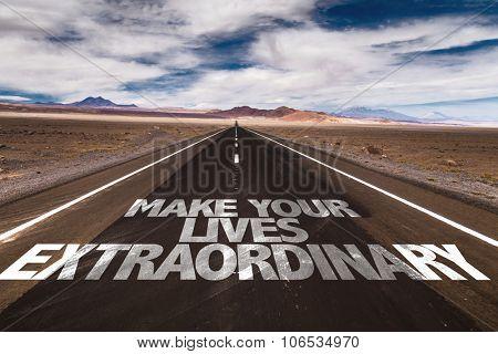 Make Your Lives Extraordinary written on desert road