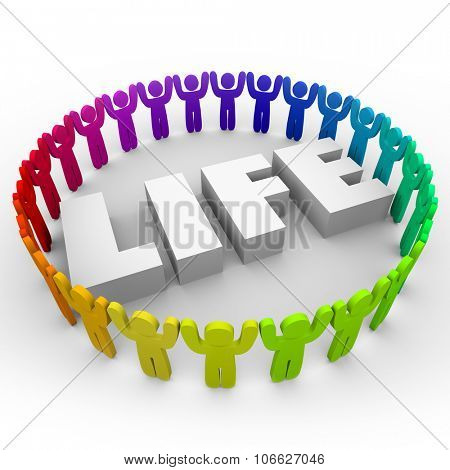 Life word in 3d letters surrounded by people of different and diverse colors and races living in peace and harmony in celebration of community and society