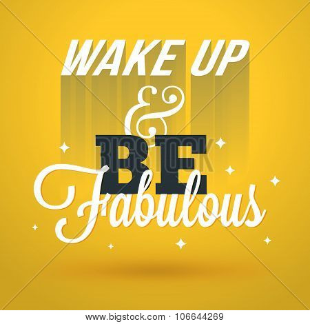 Motivational Typographic Quote - Wake Up And Be Fabulous. Vector Typographic Background Design