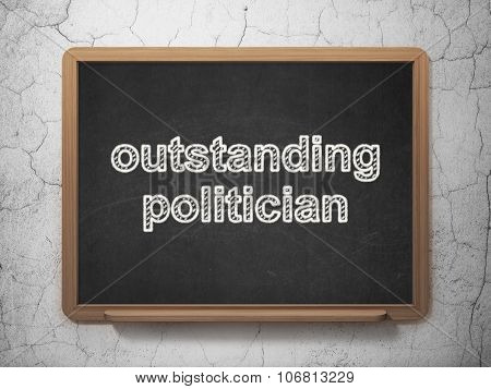Politics concept: Outstanding Politician on chalkboard background