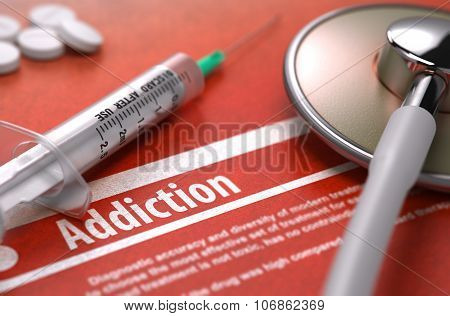 Diagnosis - Addiction. Medical Concept.
