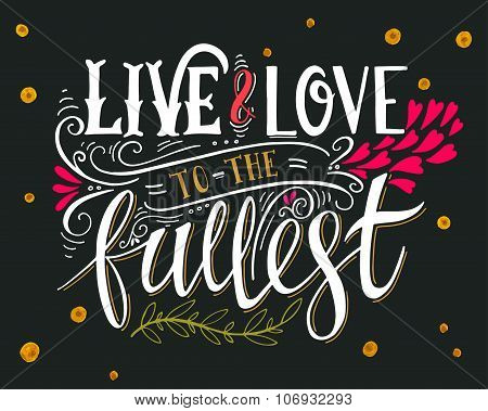 Live And Love To The Fullest. Quote.