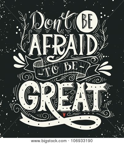 Don't Be Afraid To Be Great. Quote.
