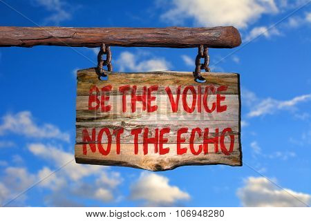 Be The Voice Not The Echo Motivational Phrase Sign