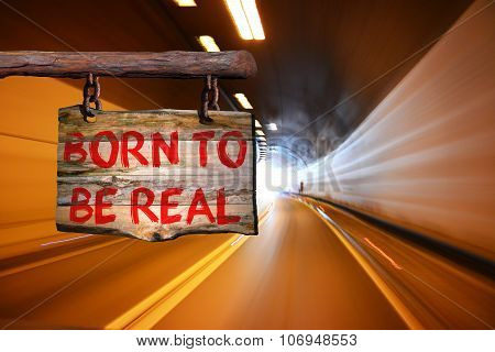 Born To Be Real Motivational Phrase Sign