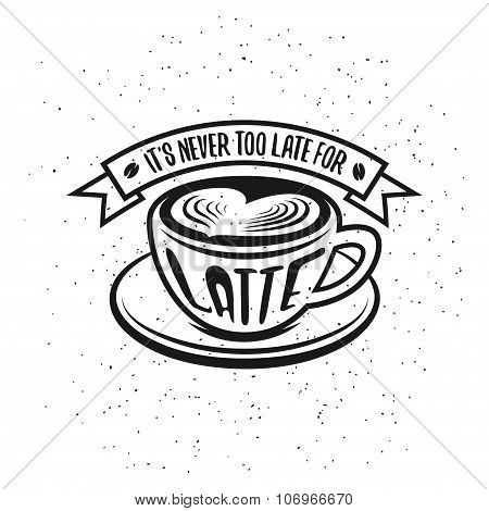 Hand drawn typography coffee poster. It is never too late for latte. Vector vintage illustration.