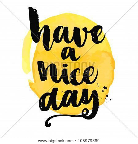 Have a nice day. Brush lettering, positive saying at yellow watercolor background. Vector calligraph