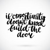 Motivational quote - if opportunity doesnt knock build the door. Inspirational saying, handwritten poster