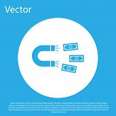Blue Magnet With Money Icon Isolated On Blue Background. Concept Of Attracting Investments, Money. B poster