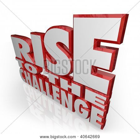 The words Rise to the Challenge in red 3D letters to encourage you to push yourself to give your all in tackling a problem or issue and accomplishing a goal to prove to others you can do it