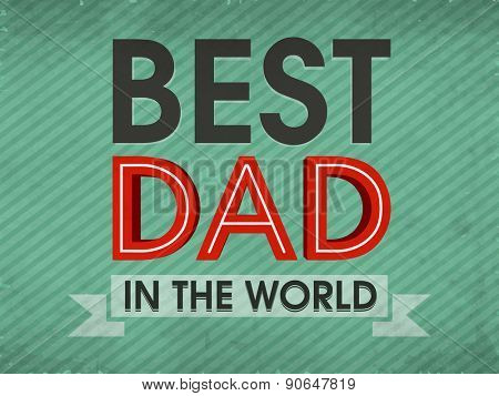 Stylish text Best Dad in the World for Happy Father's Day celebration, can be used as poster, banner or flyer design.