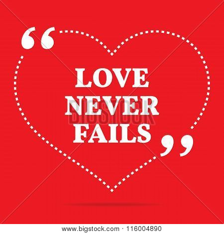 Inspirational Love Quote. Love Never Fails.
